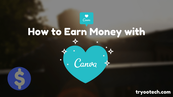 How to Earn Money online with canva tryootech