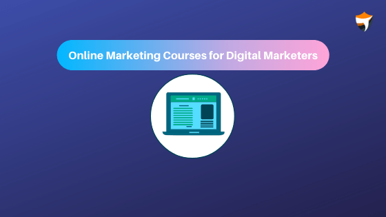 Online Marketing Courses for Digital Marketers
